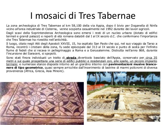 I mosaici di Tres Tabernae La zona archeologica di Tres Tabernae al km 58,100 della via Appia, dopo il bivio per Doganella...