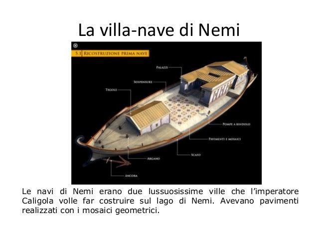 La villa-nave di Nemi Le navi di Nemi erano due lussuosissime ville che l'imperatore Caligola volle far costruire sul lago...