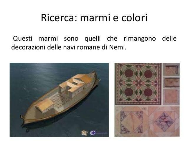 Ricerca: marmi e colori Questi marmi sono quelli che rimangono delle decorazioni delle navi romane di Nemi.