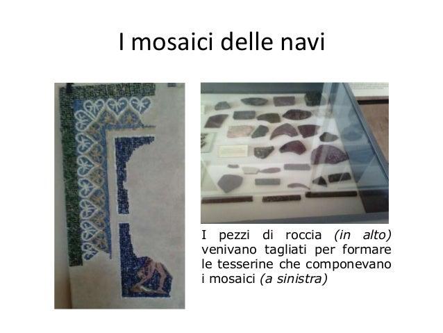 I mosaici delle navi I pezzi di roccia (in alto) venivano tagliati per formare le tesserine che componevano i mosaici (a s...