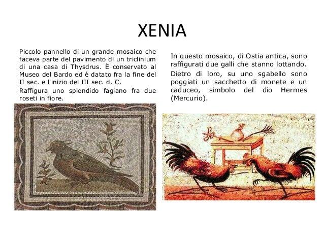 XENIA In questo mosaico, di Ostia antica, sono raffigurati due galli che stanno lottando. Dietro di loro, su uno sgabello ...