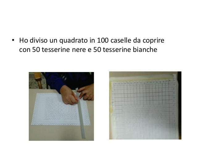 • Ho diviso un quadrato in 100 caselle da coprire con 50 tesserine nere e 50 tesserine bianche