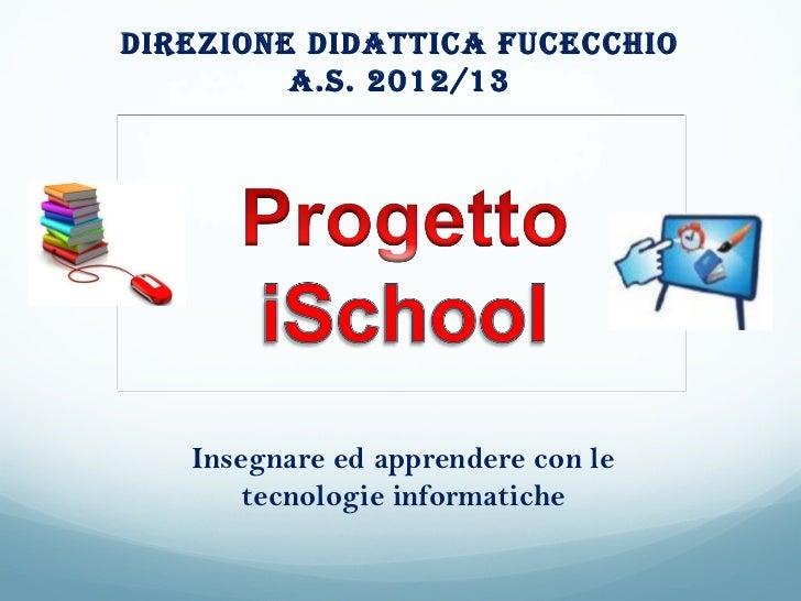 Direzione DiDattica Fucecchio         a.S. 2012/13   Insegnare ed apprendere con le       tecnologie informatiche