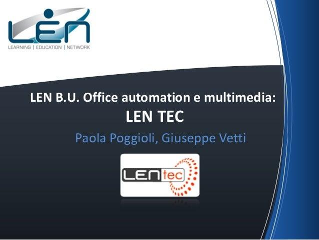 LEN B.U. Office automation e multimedia:               LEN TEC       Paola Poggioli, Giuseppe Vetti