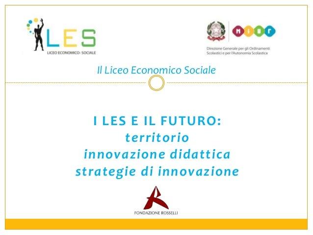 Il Liceo Economico Sociale  I LES E IL FUTURO: territorio innovazione didattica strategie di innovazione