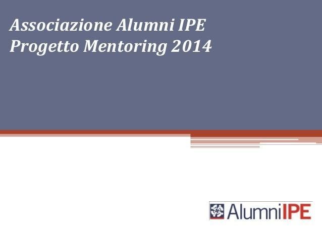Associazione Alumni IPE Progetto Mentoring 2014