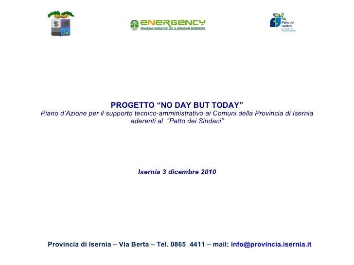 """PROGETTO """"NO DAY BUT TODAY"""" Piano d'Azione per il supporto tecnico-amministrativo ai Comuni della Provincia di Isernia a..."""
