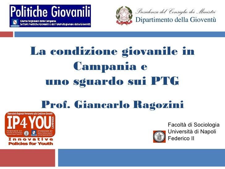 La condizione giovanile in      Campania e  uno sguardo sui PTG Prof. Giancarlo Ragozini                      Facoltà di S...