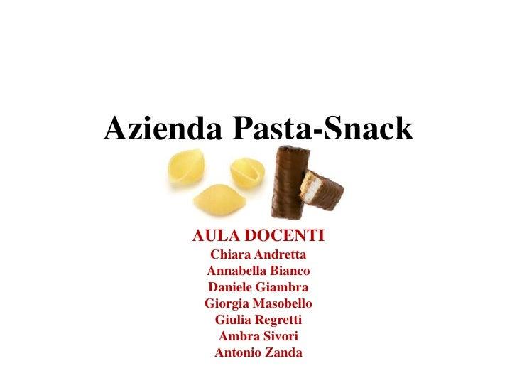 Azienda Pasta-Snack<br />AULA DOCENTI<br />Chiara Andretta<br />Annabella Bianco<br />Daniele Giambra<br />Giorgia Masobel...