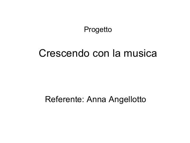Progetto Crescendo con la musica Referente: Anna Angellotto