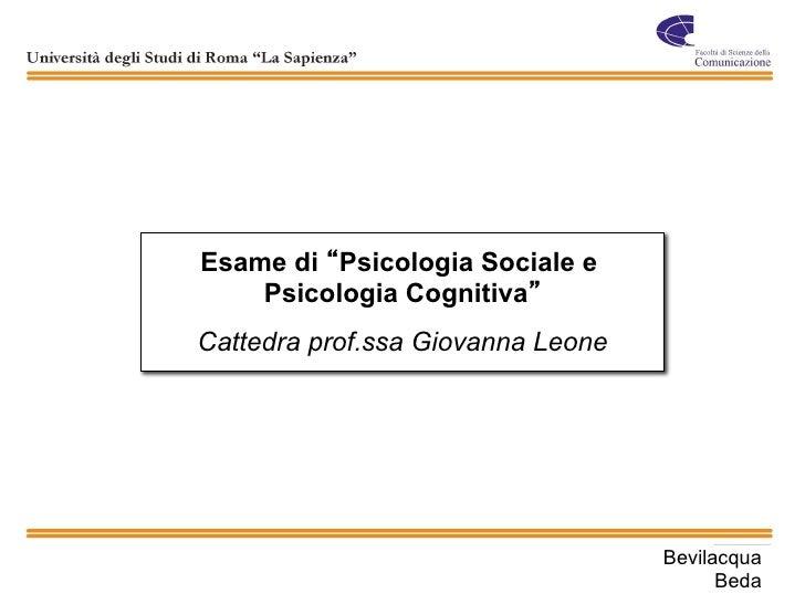 Esame di Psicologia Sociale e    Psicologia CognitivaCattedra prof.ssa Giovanna Leone                                   Be...