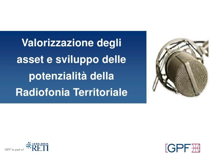 Valorizzazione degli asset e sviluppo delle   potenzialità della Radiofonia Territoriale