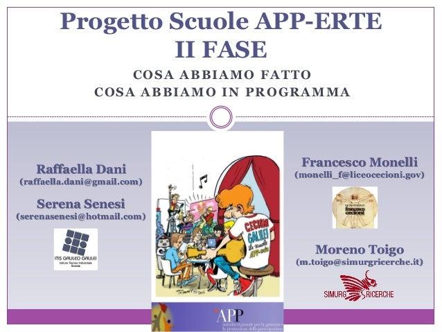 COSA ABBIAMO FATTO COSA ABBIAMO IN PROGRAMMA Progetto Scuole APP-ERTE II FASE Moreno Toigo (m.toigo@simurgricerche.it) Fra...