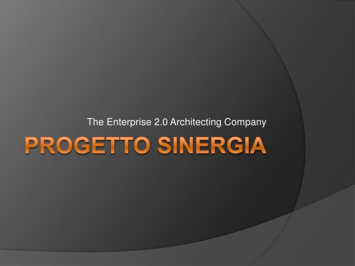 Progetto sinergia<br />The Enterprise 2.0 Architecting Company<br />