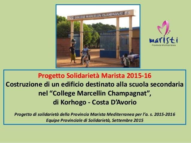 """Progetto Solidarietà Marista 2015-16 Costruzione di un edificio destinato alla scuola secondaria nel """"College Marcellin Ch..."""
