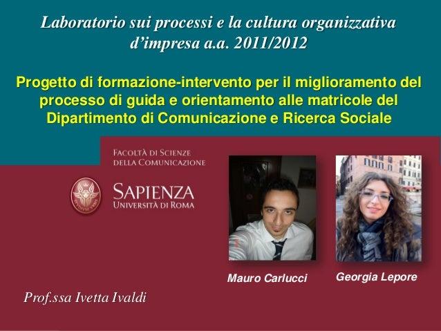 Laboratorio sui processi e la cultura organizzativa                d'impresa a.a. 2011/2012Progetto di formazione-interven...