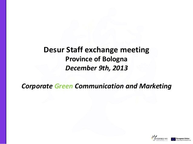 Desur Staff exchange meeting Province of Bologna December 9th, 2013 Corporate Green Communication and Marketing