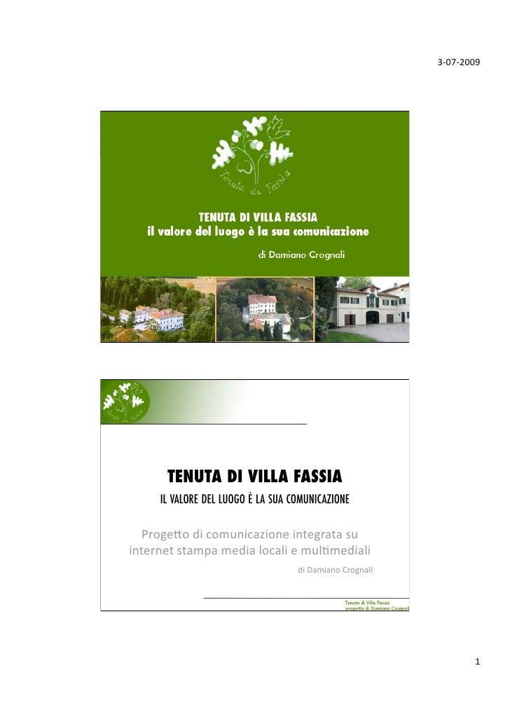 3‐07‐2009           TENUTA DI VILLA FASSIA      IL VALORE DEL LUOGO È LA SUA COMUNICAZIONE     Proge.odicomunicazione...