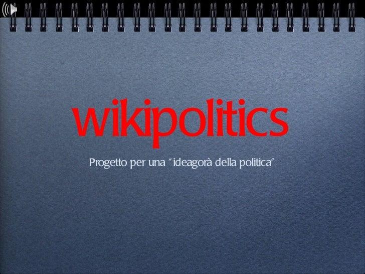 """<ul><li>Progetto per una """"ideagorà della politica"""" </li></ul>wikipolitics"""