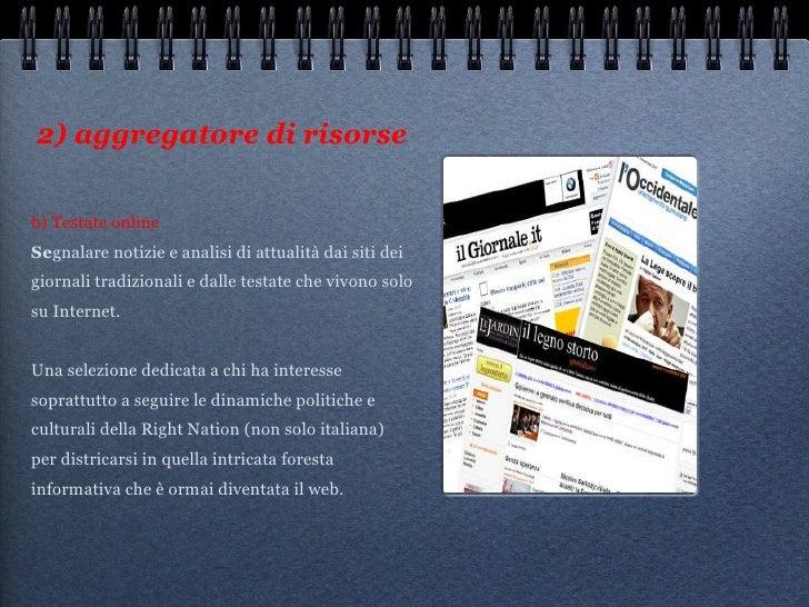 2) aggregatore di risorse <ul><li>b) Testate online Se gnalare notizie e analisi di attualità dai siti dei giornali tradiz...