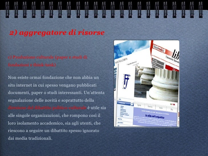 2) aggregatore di risorse <ul><li>c) Produzione culturale (paper e studi di fondazioni e think-tank) </li></ul><ul><li>Non...