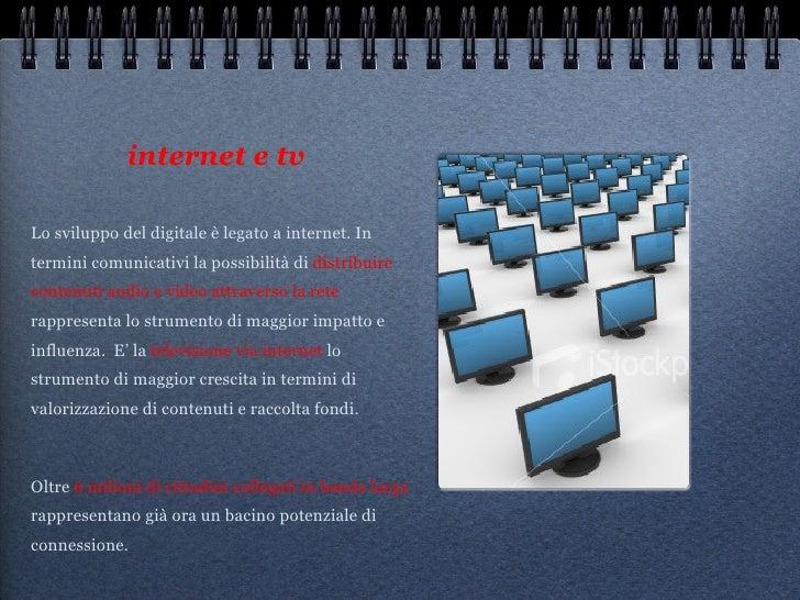 internet e tv   <ul><li>Lo sviluppo del digitale è legato a internet. In termini comunicativi la possibilità di  distribui...