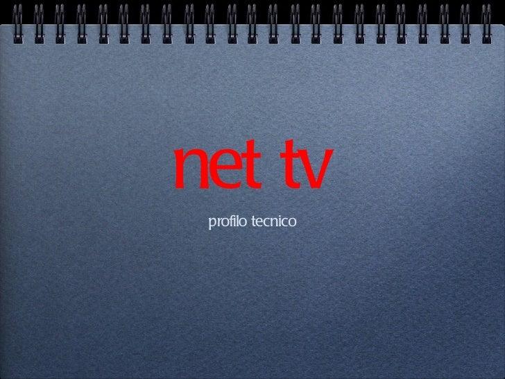 net tv <ul><li>profilo tecnico </li></ul>