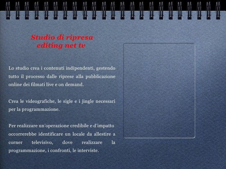Studio di ripresa editing net tv   <ul><li>Lo studio crea i contenuti indipendenti, gestendo tutto il processo dalle ripre...