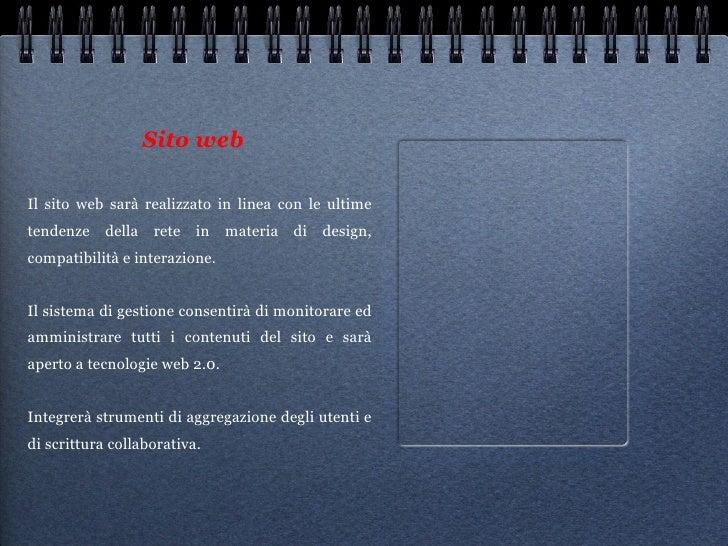 Sito web <ul><li>Il sito web sarà realizzato in linea con le ultime tendenze della rete in materia di design, compatibilit...