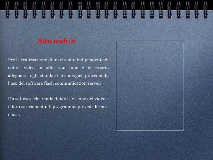 Sito web/2 <ul><li>Per la realizzazione di un circuito indipendente di editor video in stile you tube è necessario adeguar...