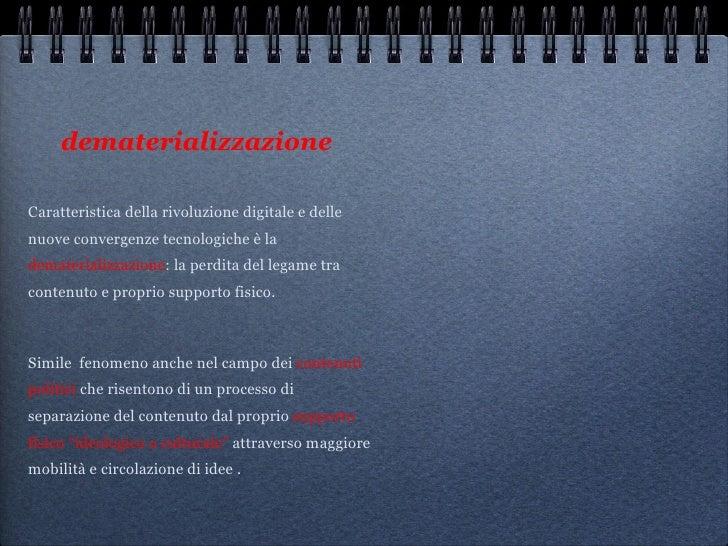 dematerializzazione   <ul><li>Caratteristica della rivoluzione digitale e delle nuove convergenze tecnologiche è la  demat...
