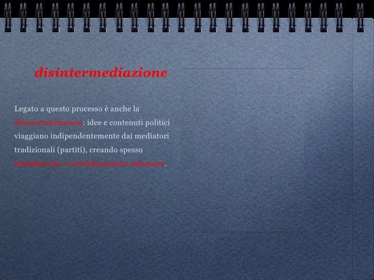 disintermediazione   <ul><li>Legato a questo processo è anche la </li></ul><ul><li>disintermediazione : idee e contenuti p...