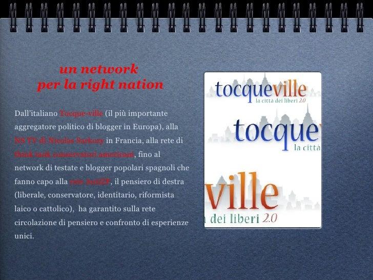un network  per la right nation <ul><li>Dall'italiano  Tocque-ville  (il più importante aggregatore politico di blogger in...