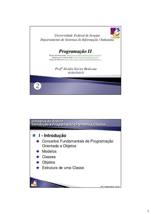1ProgramaProgramaçção IIão IIProfº Alcides Xavier Benicasaalcides@ufs.brUniversidade Federal de SergipeDepartamento de S...