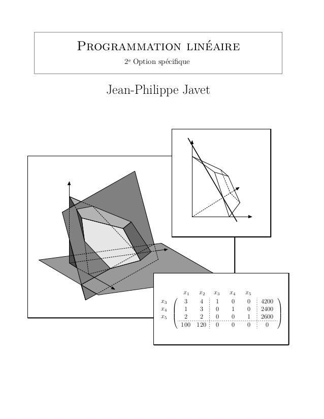 Programmation linéaire 2e Option spécifique Jean-Philippe Javet x3 x4 x5 x1 x2 x3 x4 x5 ¨ ˚ ˚ ˝ 3 4 1 0 0 4200 1 3 0 1 0 24...
