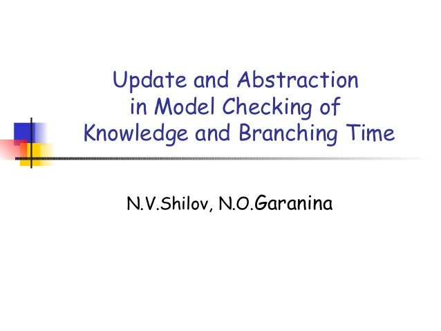 Update and Abstraction in Model Checking of Knowledge and Branching Time N.V.Shilov, N.O.Garanina