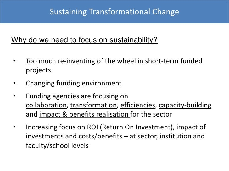 Sustaining Transformational Change<br />Why do we need to focus on sustainability?<br /><ul><li>Too much re-inventing of t...