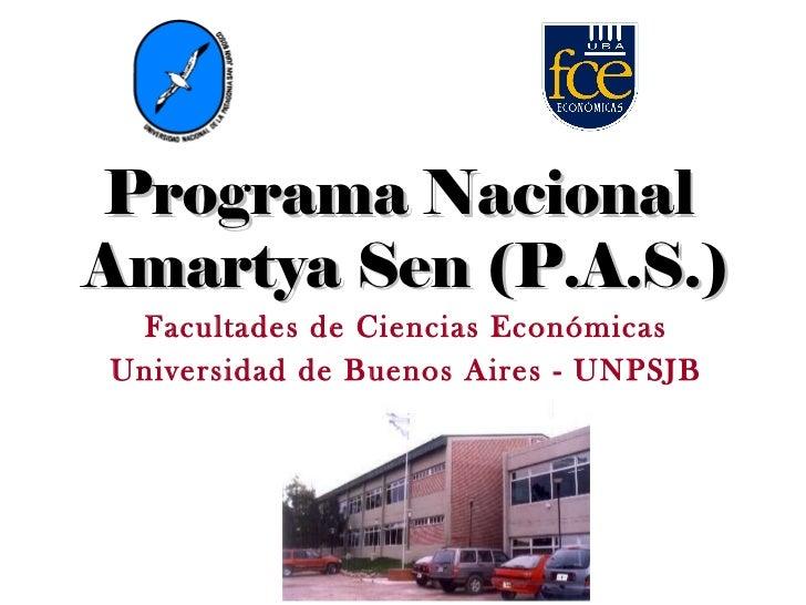 Facultades de Ciencias Económicas Universidad de Buenos Aires - UNPSJB Programa Nacional  Amartya Sen (P.A.S.)