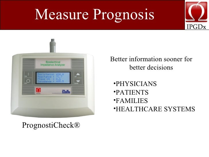 Measure Prognosis PrognostiCheck®   Better information sooner for better decisions <ul><li>PHYSICIANS </li></ul><ul><li>PA...