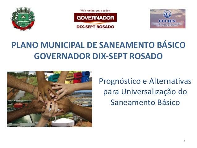 PLANO MUNICIPAL DE SANEAMENTO BÁSICO GOVERNADOR DIX-SEPT ROSADO Prognóstico e Alternativas para Universalização do Saneame...