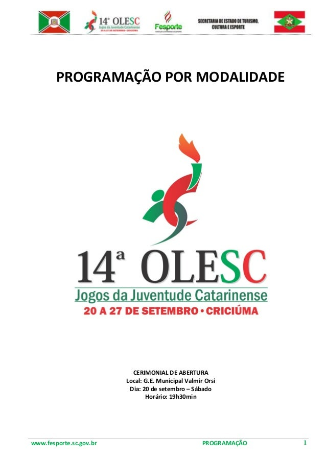 www.fesporte.sc.gov.br PROGRAMAÇÃO 1  PROGRAMAÇÃO POR MODALIDADE  CERIMONIAL DE ABERTURA  Local: G.E. Municipal Valmir Ors...