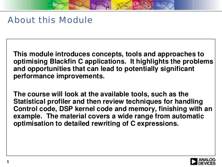 About this Module    This module introduces concepts, tools and approaches to    optimising Blackfin C applications. It hi...