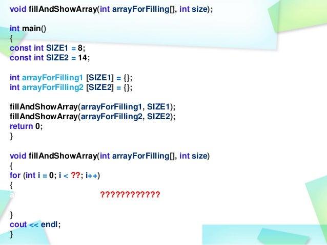 void fillAndShowArray(int arrayForFilling[], int size); int main() { const int SIZE1 = 8; const int SIZE2 = 14; int arrayF...
