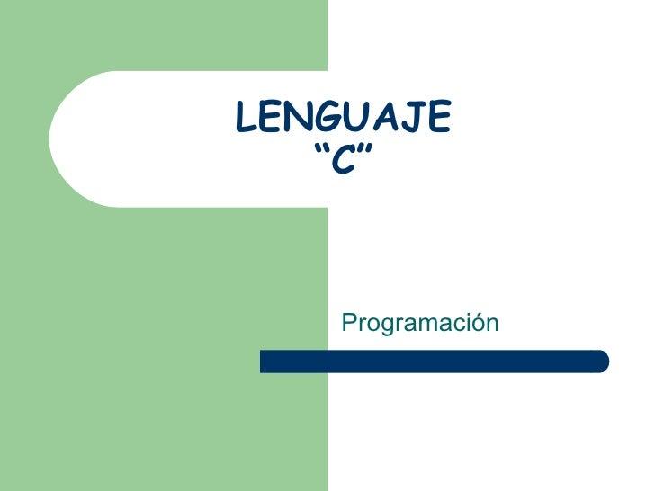 """LENGUAJE """"C"""" Programación"""