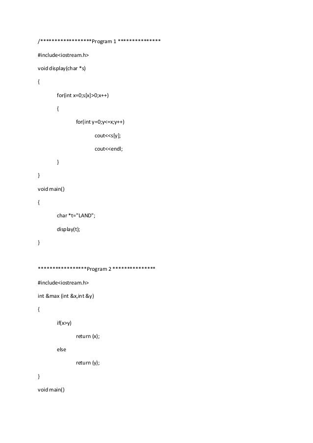 /******************Program 1 *************** #include<iostream.h> void display(char *s) { for(int x=0;s[x]>0;x++) { for(in...