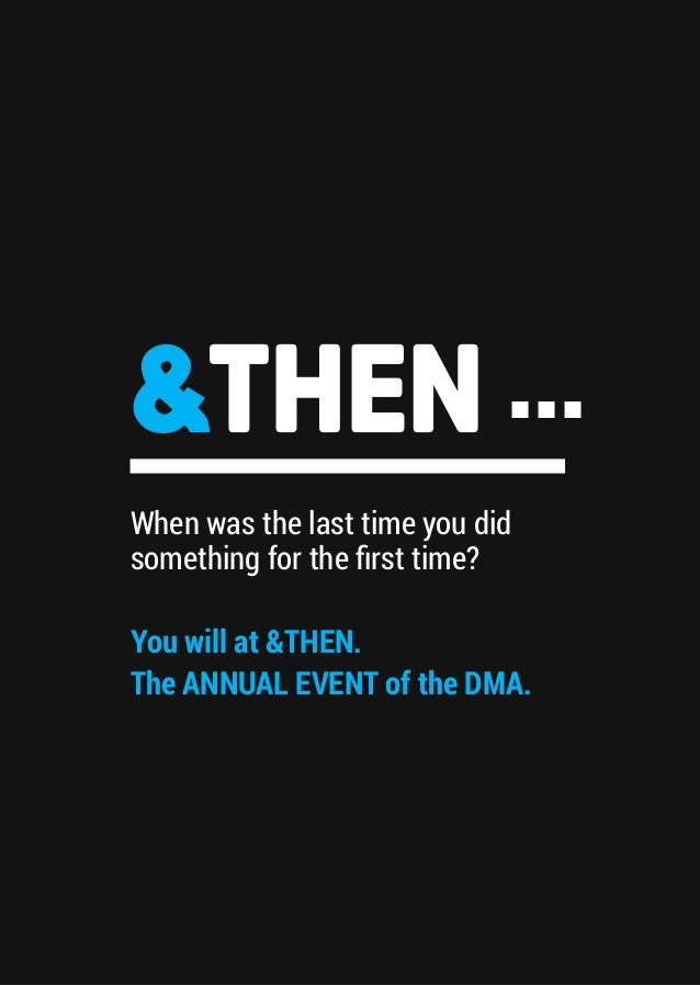 When was the last time you did something for the first time? You will at &THEN. The ANNUAL EVENT of the DMA. ...