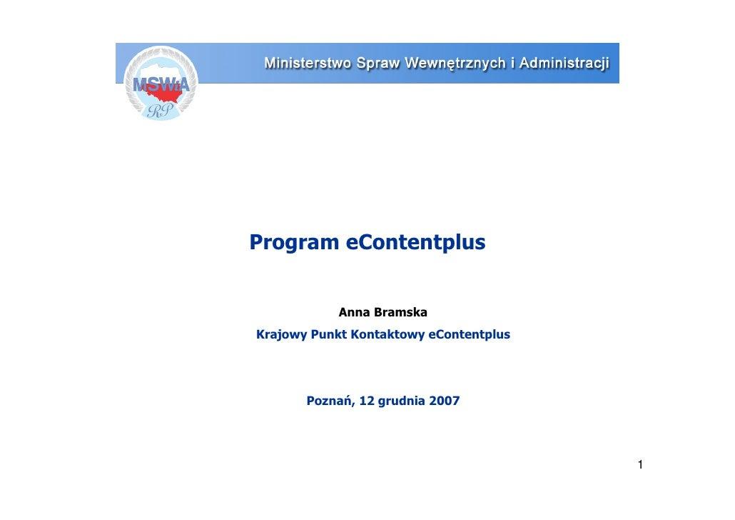 Program eContentplus               Anna Bramska Krajowy Punkt Kontaktowy eContentplus            Poznań, 12 grudnia 2007  ...