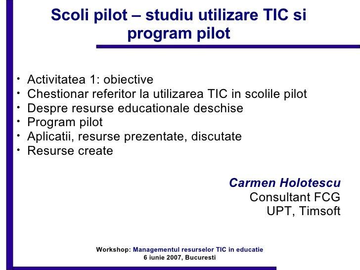 Scoli pilot – studiu utilizare TIC si program pilot <ul><li>Activitatea 1: obiective </li></ul><ul><li>Chestionar referito...