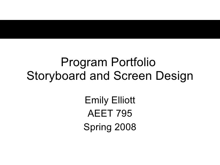 Program Portfolio  Storyboard and Screen Design Emily Elliott AEET 795 Spring 2008
