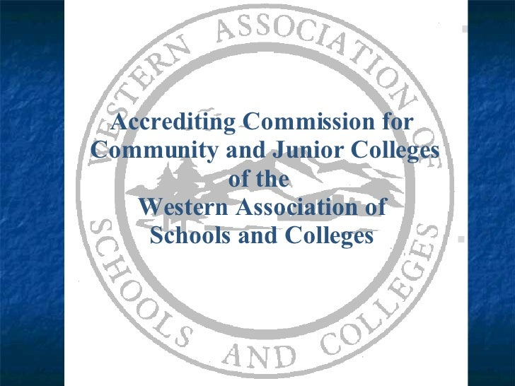 Accrediting Commission for  Community and Junior Colleges of the  Western Association of Schools and Colleges